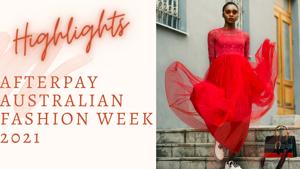 Afterpay Australian Fashion Week 2021 - Highlights