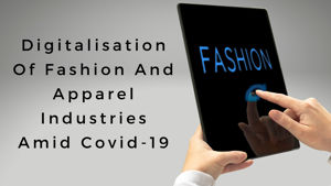 Digitalisation Of Fashion And Apparel Industries Amid Covid19
