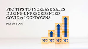 PRO TIPS TO INCREASE SALES DURING UNPRECEDENTED COVID-19 LOCKDOWNS
